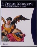IL PRESEPE NAPOLETANO. LA COLLEZIONE DEL BANCO DI NAPOLI.